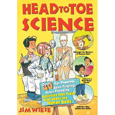 Head to Toe Science : Over 40 Eye-Popping, Spine-Tingling, Heart-Pounding Activities That Teach Kids about the Human (40 Spine)
