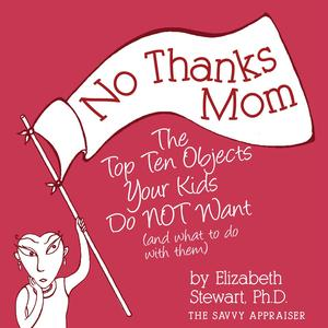 No Thanks Mom: The Top Ten Objects Your Kids Do NOT Want (and what to do with them) - eBook