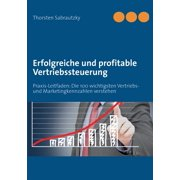 Erfolgreiche und profitable Vertriebssteuerung: Praxis-Leitfaden: Die 100 wichtigsten Vertriebs- und Marketingkennzahlen verstehen (Paperback)