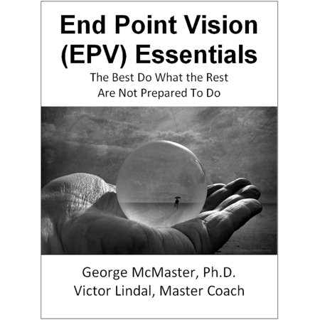 End Point Vision (EPV) Essentials: The Best Do What the Rest Are Not Prepared to Do (v1b) -