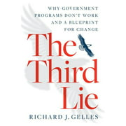 The Third Lie : Why Government Programs Don't Work—and a Blueprint for Change