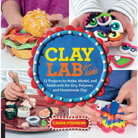 Clay Lab for Kids : 52 Projects to Make, Model, and Mold with Air-Dry, Polymer, and Homemade Clay ()