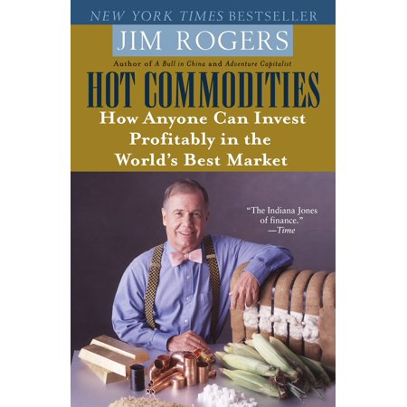 Hot Commodities : How Anyone Can Invest Profitably in the World's Best (The Best Bonds To Invest In)
