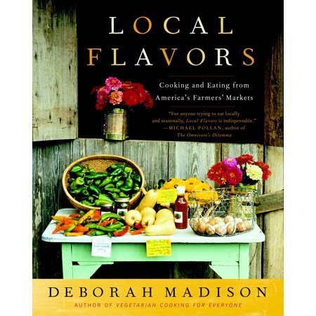 Local Flavors : Cooking and Eating from America's Farmers'