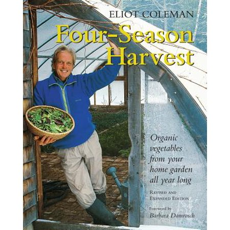 Four-Season Harvest : Organic Vegetables from Your Home Garden All Year Long, 2nd