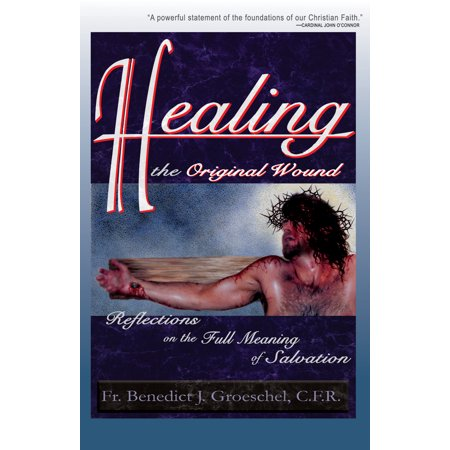 Healing the Original Wound : Reflections on the Full Meaning of Salvation: How to Experience Spiritual Freedom and Enjoy God's - Catholic Halloween Meaning