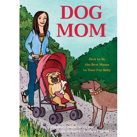 Dog Mom : How to Be the Best Mama to Your Fur