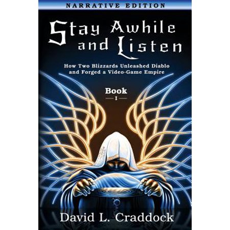 Stay Awhile and Listen : Book I Narrative Edition: How Two Blizzards Unleashed Diablo and Forged an Empire