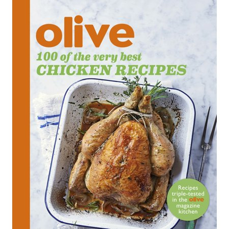 Olive: 100 of the Very Best Chicken Recipes -