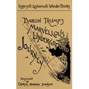 Baron Trump's Marvellous Underground Journey : A Facsimile of the Original 1893 Edition (Hardcover)