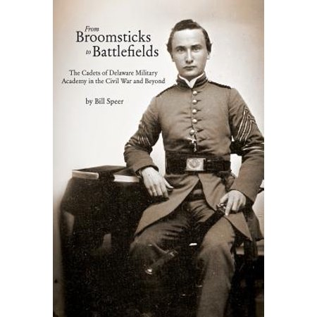 From Broomsticks to Battlefields : The Cadets of Delaware Military Academy in the Civil War and
