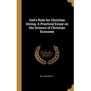 God's Rule for Christian Giving. a Practical Essay on the Science of Christian Economy