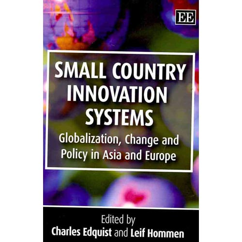 Small Economy Innovation Systems : Comparing Globalisation, Change and Policy in Asia and Europe. Edited by Charles Edquist and Leif Hommen
