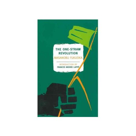 The One-Straw Revolution: An Introduction to Natural Farming by