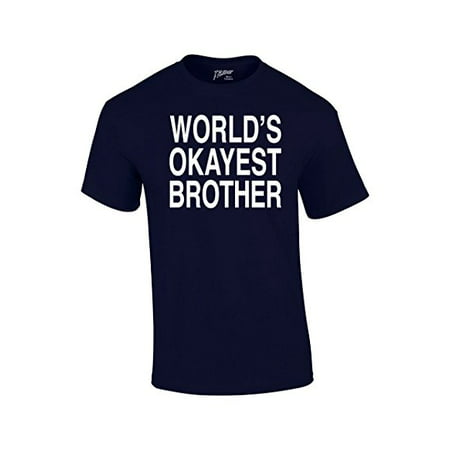 3958e10cf99a Trenz Shirt Company - World s Okayest Brother T Shirt Funny Siblings Tee  for Brothers - Walmart.com