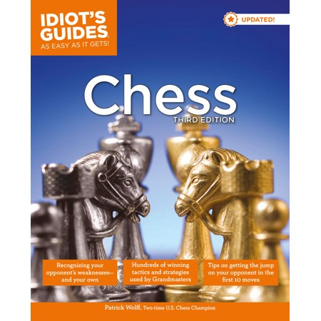 Idiot's Guides: Chess, 3rd Edition : Idiot-Proof Instructions for Learning the Rules of This Classic Game of