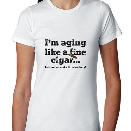 Aging Like A Fine Cigar Full Bodied And Leathery! - Birthday Women's Cotton T-Shirt Fine Cotton Shirt