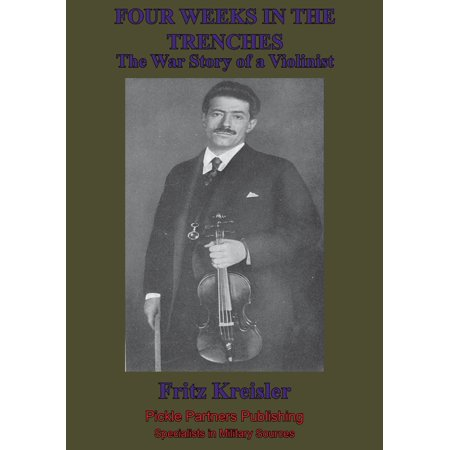 Four Weeks In The Trenches; The War Story Of A Violinist [Illustrated Edition] - eBook Fritz Kreisler Violin