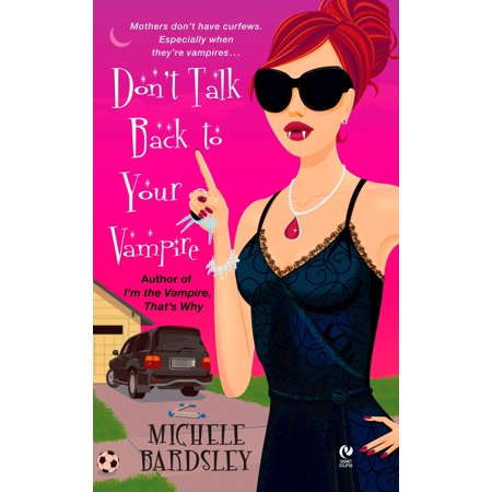 Don't Talk Back To Your Vampire - eBook