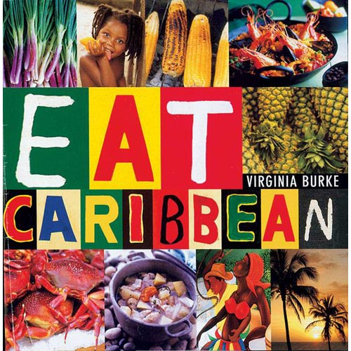 Eat Caribbean: The Best Of Caribbean Cookery