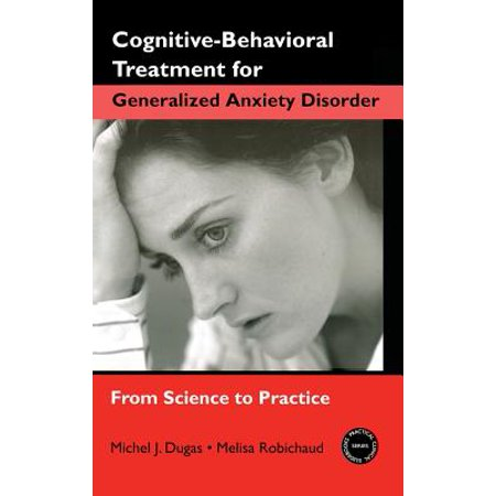 Cognitive-Behavioral Treatment for Generalized Anxiety Disorder : From Science to
