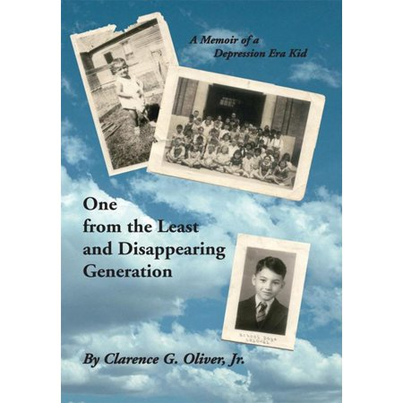 One from the Least and Disappearing Generation- a Memoir of a Depression Era Kid - eBook