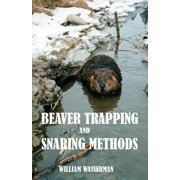 Beaver Trapping and Snaring Methods - eBook