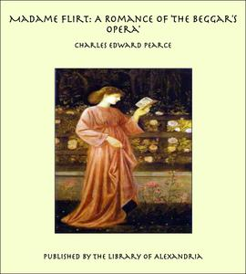 Madame Flirt: A Romance of 'The Beggar's Opera' - eBook