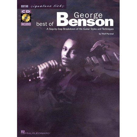Best of George Benson : A Step-By-Step Breakdown of His Guitar Styles and (George Benson The Best)