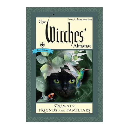 The Witches' Almanac: Issue 38, Spring 2019 to Spring 2020 : Animals: Friends and (Best Summer Anime 2019)