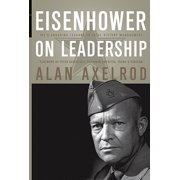 Eisenhower on Leadership : Ike's Enduring Lessons in Total Victory Management