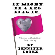 It Might Be a Red Flag If ... : A Humorous and Inspirational Guide to Dating
