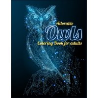 Adorable Owls Coloring Book for adults: An Adult Coloring Book with Cute Owl Portraits, Beautiful, Majestic Owl Designs for Stress Relief Relaxation with Mandala Patterns (Paperback)