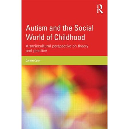 Autism and the Social World of Childhood : A Sociocultural Perspective on Theory and