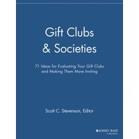 Gift Clubs and Societies : 71 Ideas for Evaluating Your Gift Clubs, Making Them More Inviting