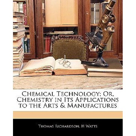 Chemical Technology; Or, Chemistry in Its Applications to the Arts & Manufactures - image 1 of 1