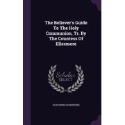 The Believer's Guide to the Holy Communion, Tr. by the Countess of Ellesmere