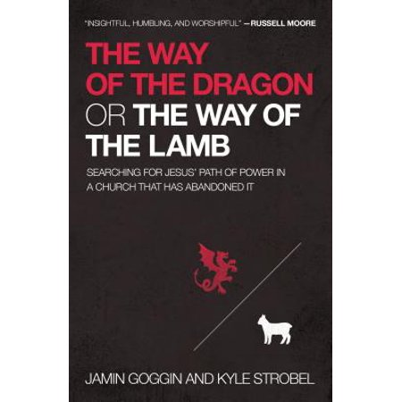 The Way of the Dragon or the Way of the Lamb : Searching for Jesus' Path of Power in a Church That Has Abandoned (Three Ways The Church Shaped Medieval Life)