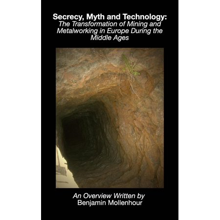 Secrecy, Myth and Technology : The Transformation of Mining and Metalworking in Europe During the Middle