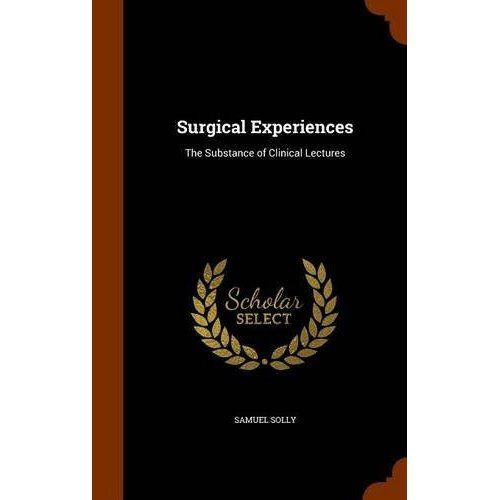 Surgical Experiences : The Substance of Clinical Lectures