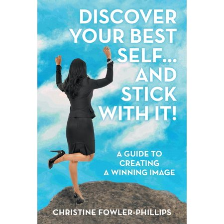 Discover Your Best Self ... and Stick with It!: A Guide to Creating a Winning Image