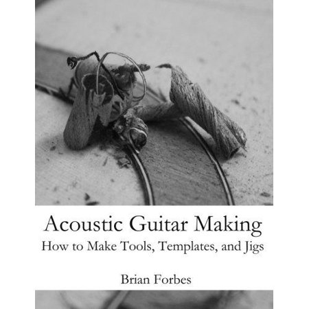 Acoustic Guitar Making  How To Make Tools  Templates  And Jigs