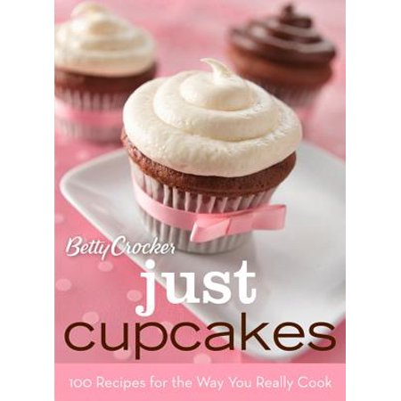 Betty Crocker Just Cupcakes: 100 Recipes for the Way You Really Cook (The Best Halloween Cupcake Recipes)