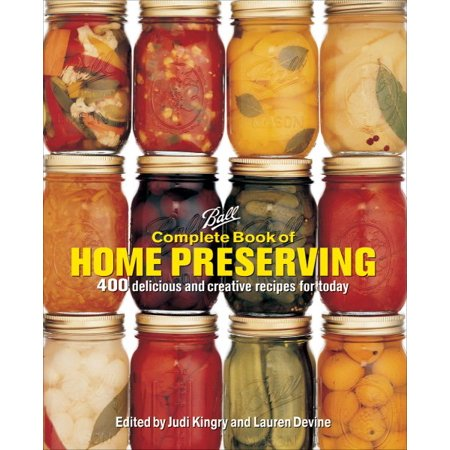 Ball Complete Book of Home Preserving : 400 Delicious and Creative Recipes for Today for $<!---->