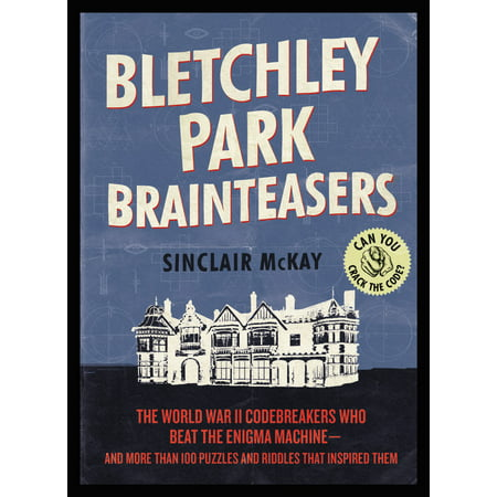 Bletchley Park Brainteasers : The World War II Codebreakers Who Beat the Enigma Machine--And More Than 100 Puzzles and Riddles That Inspired (Best Beat Making Machine)