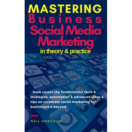 Mastering Business Social Media Marketing in Theory & Practice - (Social Media Governance Best Practices)