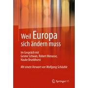 Weil Europa Sich Ändern Muss : Im Gespräch Mit Gesine Schwan, Robert Menasse, Hauke Brunkhorst