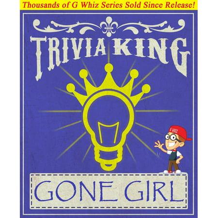 Gone Girl - Trivia King! - -