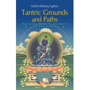 Tantric Grounds and Paths : How to Enter, Progress On, and Complete the Vajrayana Path