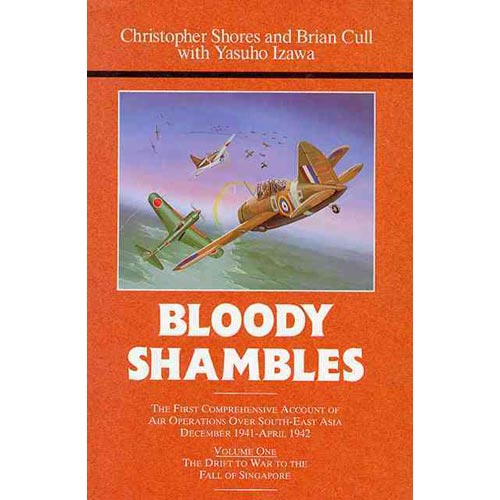 Bloody Shambles: The Drift to War to the Fall of Singapore